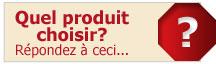 Quel produit choisir? Répondez à ceci...